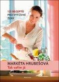 Markéta Hrubešová: Tak vařím já:125 receptů pro vytížené ženy