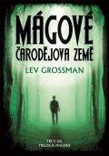 Lev Grossman: Mágové: čarodějova země