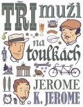 Jerome Klapka Jerome: Tři muži na toulkách