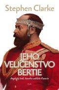 Stephen Clarke: Jeho Veličenstvo Bertie