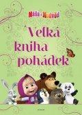 kolektiv: Máša a medvěd - Velká kniha pohádek