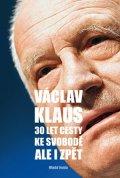 Václav Klaus: 30 let cesty ke svobodě Ale i zpět