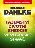Ruediger Dahlke: Tajemství životní energie ve veganské stravě