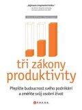 Dave Logan, Steve Zaffron: Tři zákony produktivity