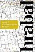 Bohumil Hrabal: Spisy 5 - Autobiografická trilogie