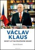 David Klimeš: Václav Klaus - Deset let na Pražském hradě