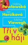 Michal Viewegh, Halina Pawlowská, Iva Hercíková: Tři v háji