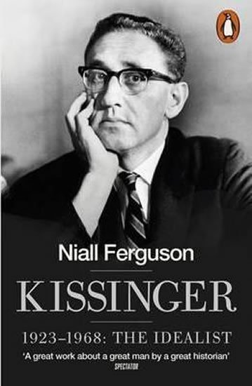Ferguson Niall: Kissinger 1923-1968 - The Idealist