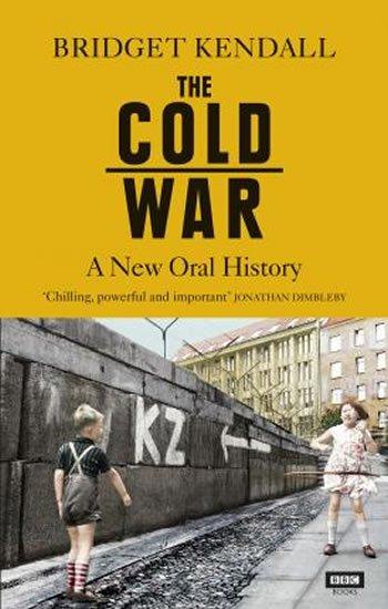 Kendallová Bridget: The Cold War : A New Oral History