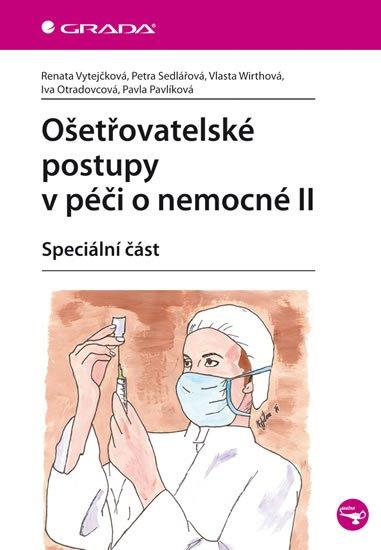 Vytejčková Renata: Ošetřovatelské postupy v péči o nemocné II - Speciální část