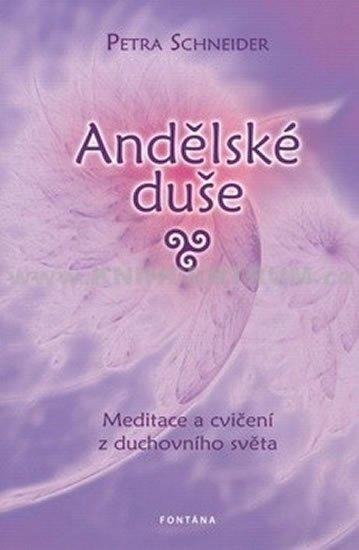 Schneider Petra, Pieroth Gerhard K.,: Andělské duše Meditace a cvičení z ducho