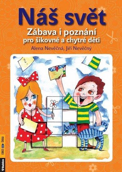 Nevěční Alena a Jiří: Náš svět - Zábava i poznání pro šikovné a chytré děti