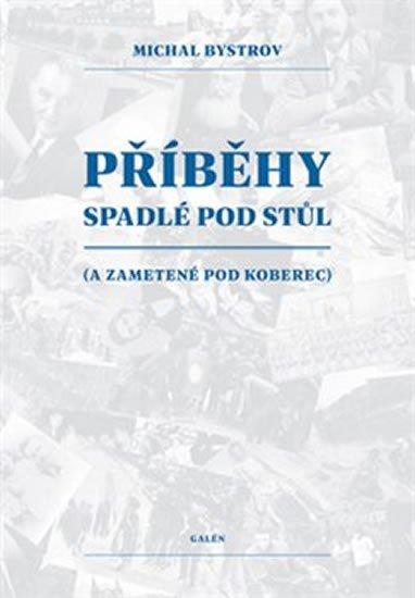 Bystrov Michal: Příběhy spadlé pod stůl (a zametené pod koberec)