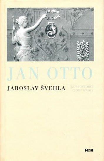 Švehla Jaroslav: Jan Otto - Kus historie české knihy