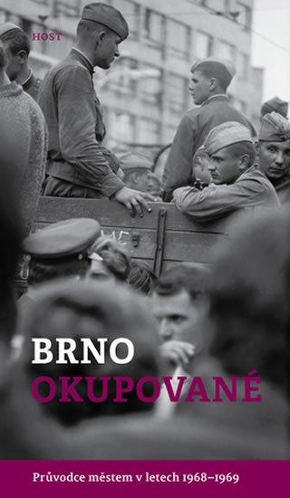 Brummer Alexandr, Konečný Michal,: Brno okupované. Průvodce městem v letech 1968-1969