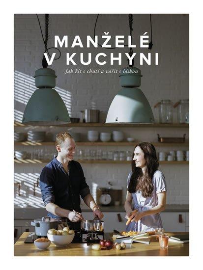 Kučovi Marika a Jirka: Manželé v kuchyni - Jak žít s chutí a vařit s láskou