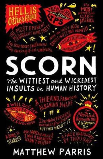 Parris Matthew: Scorn : The Wittiest and Wickedest Insults in Human History