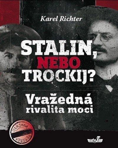 Richter Karel: Stalin, nebo Trockij? Vražedná rivalita moci