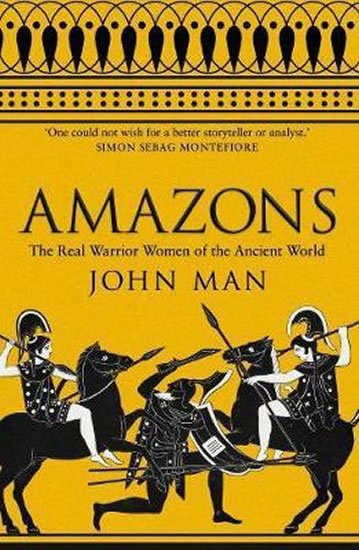 Man John: Amazons : The Real Warrior Women of the Ancient World