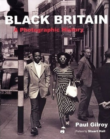 Gilroy Paul: Black Britain : A Photographic History