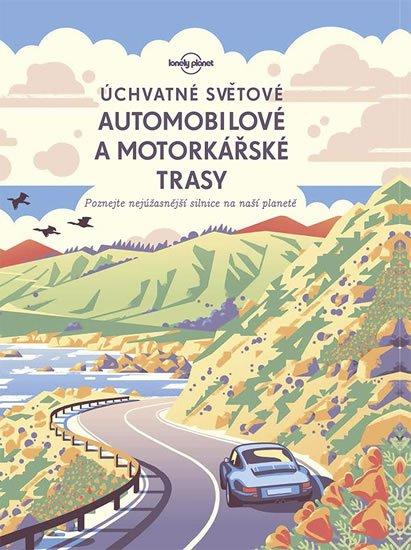 neuveden: Úchvatné světové automobilové a motorkářské trasy - Poznejte nejúžasnější s