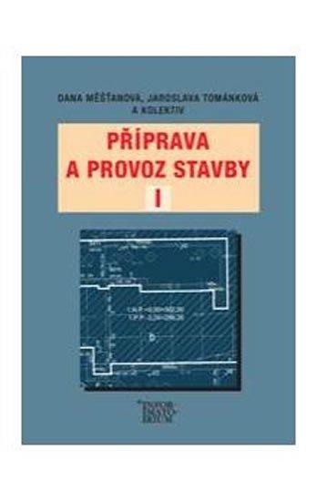 Měšťanová D. a kolektiv Tománková J.: Příprava a provoz stavby I pro SPŠ a SOŠ stavební