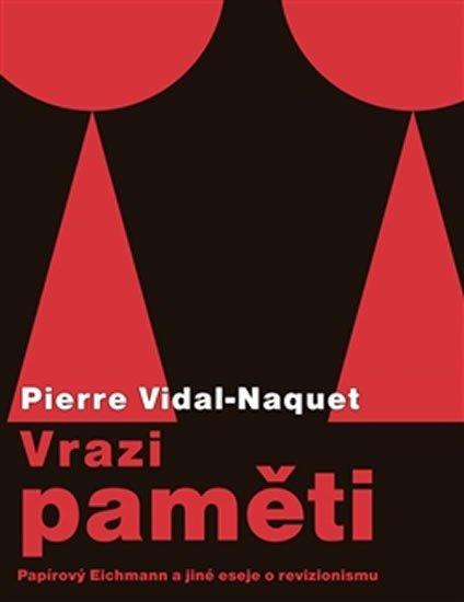 Vidal-Naquet Pierre: Vrazi paměti - Papírový Eichmann a jiné eseje o revizionismu