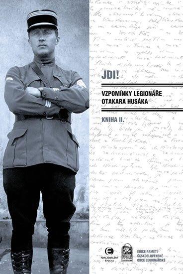 Husák Otakar: Jdi! - Vzpomínky legionáře Otakara Husáka II.