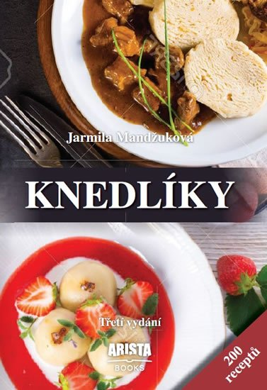 Mandžuková Jarmila: Knedlíky - 200 receptů