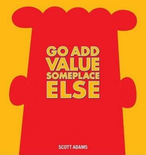 Adams Scott: Go Add Value Someplace Else : A Dilbert Book