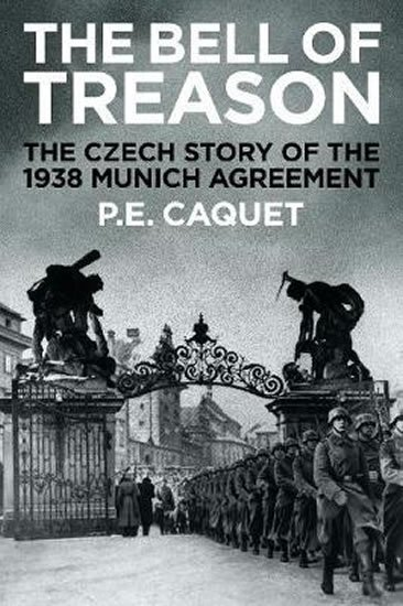 Caquet P. E.: The Bell of Treason : The 1938 Munich Agreement in Czechoslovakia