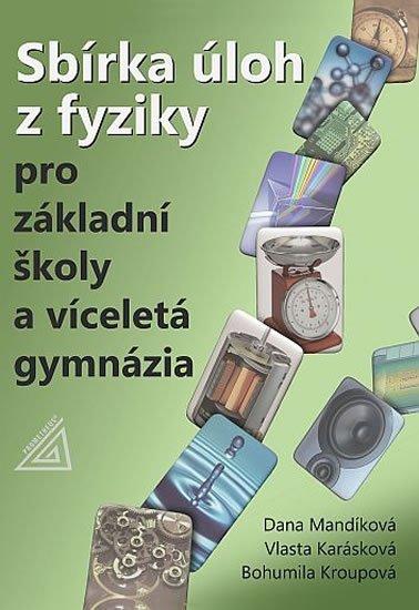 Karásková V., Mandíková D., Kroupová B.: Sbírka úloh z fyziky pro ZŠ a víceletá gymnázia (kniha + CD)