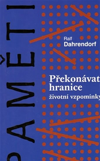 Dahrendorf Ralf: Překonávat hranice - Životní vzpomínky
