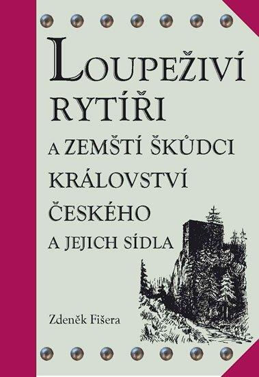 Fišera Zdeněk: Loupeživí rytíři a zemští škůdci Království českého a jejich sídla (ČJ, AJ)