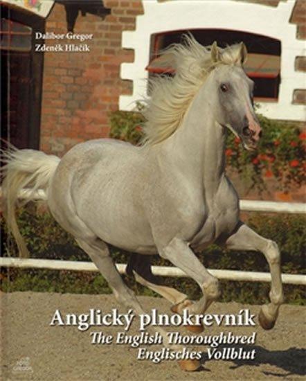 Gregor Dalibor, Hlačík Zdeněk,: Anglický plnokrevník / The English Thoroughbred / Englisches Vollblut (ČJ,