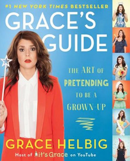 Helbig Grace: Grace´s Guide - The Art of Pretending to be a Grown-Up
