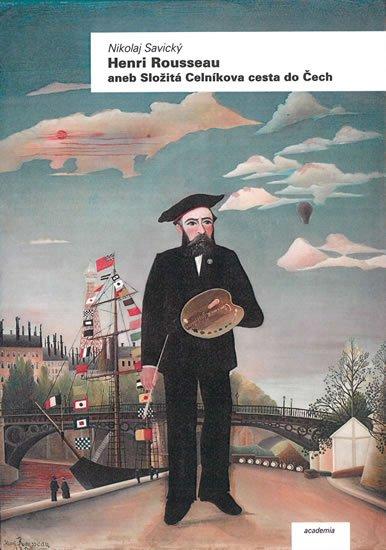 Savický Nikolaj: Henri Rousseau aneb Složitá Celníkova cesta do Čech