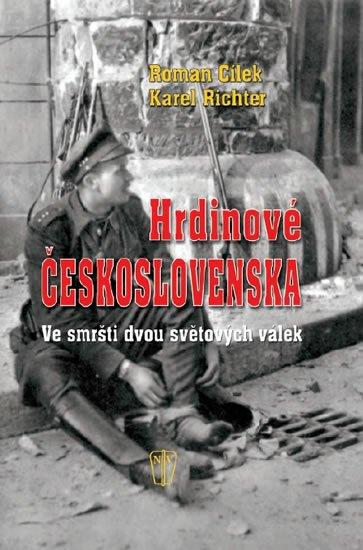 Cílek Roman, Richter Karel: Hrdinové Československa - Ve smršti dvou světových válek
