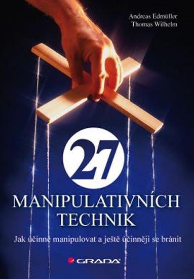 Edmüller Andreas: 27 manipulativních technik - Jak účinně manipulovat a ještě účinněji se brá