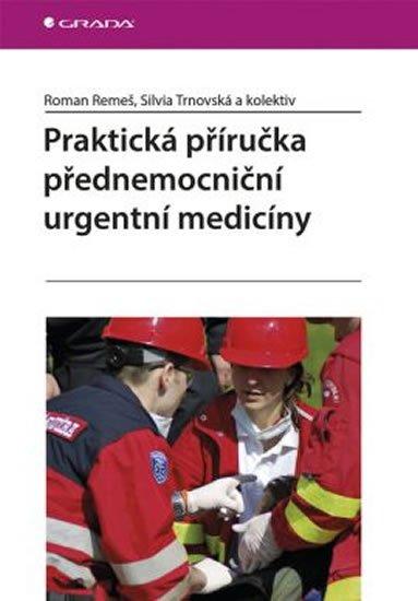 Remeš Roman a kolektiv: Praktická příručka přednemocniční urgentní medicíny