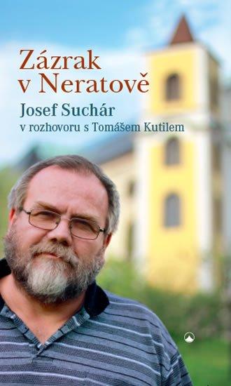 Suchár Josef: Zázrak v Neratově - Josef Suchár v rozhovoru s Tomášem Kutilem