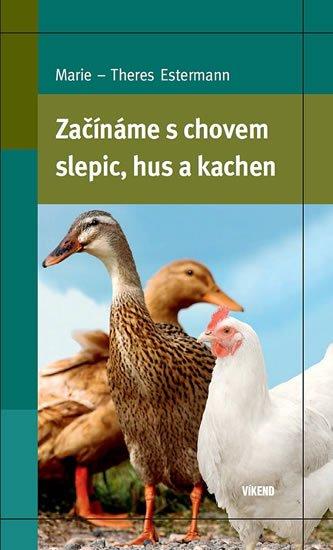 Estermann Marie–Theres: Začínáme s chovem slepic, hus a kachen