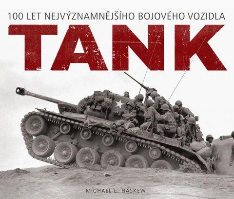 Haskew Michael E.: Tank - 100 let nejvýznamnějšího bojového vozidla