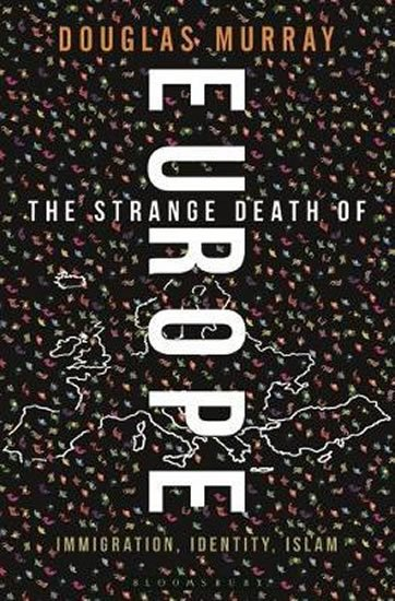 Murray Douglas: The Strange Death of Europe : Immigration, Identity, Islam