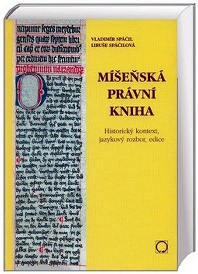 Spáčil Vladimír, Spáčilová Libuše,: Míšeňská právní kniha - Historický kontext, jazykový rozbor, edice