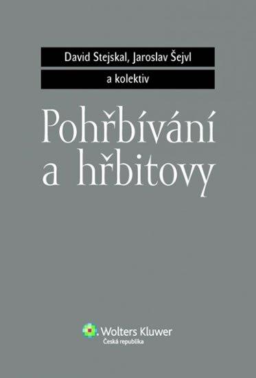 Stejskal David, Šejvl Jaroslav,: Pohřbívání a hřbitovy