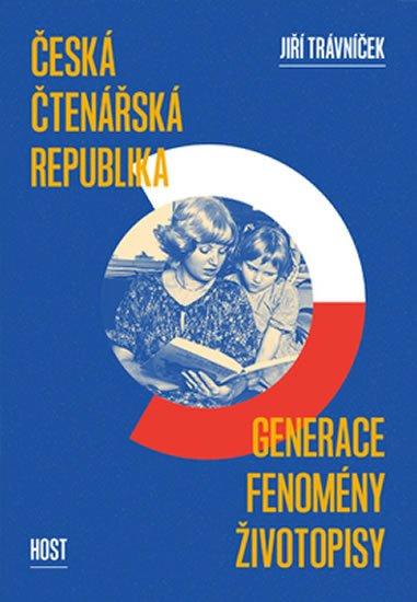 Trávníček Jiří: Česká čtenářská republika - generace * fenomény * životopisy