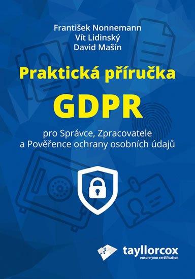 Nonnemann František: Praktická příručka GDPR pro Správce, Zpracovatele a Pověřence ochrany osobn