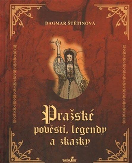 Štětinová Dagmar: Pražské pověsti, legendy a zkazky