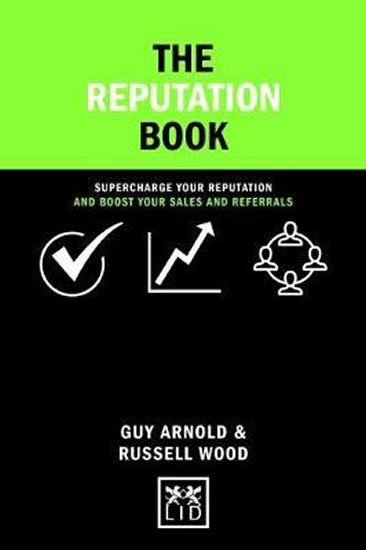 Arnold Guy, Wood Russell: The Reputation Book: Supercharge Your Reputation and Boost Your Sales and R